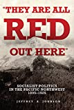 Product 0806139676 - Product title They Are All Red Out Here: Socialist Politics in the Pacific Northwest, 1895-1925