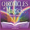 Chronicles of Magick: Healing Magick  by Cassandra Eason Narrated by Cassandra Eason