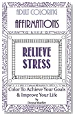 Adult Coloring Affirmations - Relieve Stress: Stress Relief Technique That Also Makes Your Goals Come True - Lower Stress Levels Adult Coloring Affirmations