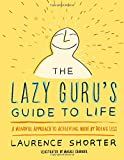 img - for The Lazy Guru's Guide to Life: A Mindful Approach to Achieving More by Doing Less book / textbook / text book