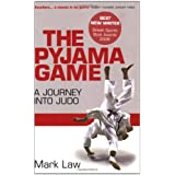 The Pyjama Game: A Journey into Judoby Mark Law