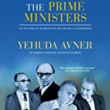 The Prime Ministers: An Intimate Narrative of Israeli Leadership (Unabridged)