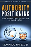 AUTHORITY POSITIONING: HOW TO BECOME THE LEADER IN YOUR NICHE
