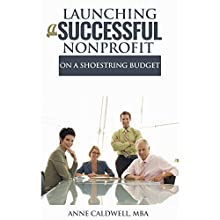 Launching a Successful Nonprofit on a Shoestring Budget | Livre audio Auteur(s) : Anne Caldwell MBA Narrateur(s) : Carrie McLeod