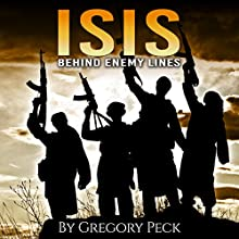 ISIS: Behind Enemy Lines (       UNABRIDGED) by Gregory Peck Narrated by Jim D. Johnston