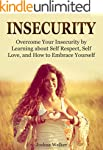 Insecurity: Overcome Your Insecurity...