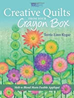 Creative Quilts from Your Crayon Box: Melt-n-Blend Meets Fusible Applique (That Patchwork Place)