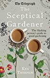 The Sceptical Gardener: The Thinking Person's Guide to Good Gardening