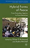 img - for Hybrid Forms of Peace: From Everyday Agency to Post-Liberalism (Rethinking Peace and Conflict Studies) book / textbook / text book