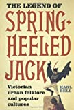 The Legend of Spring-Heeled Jack: Victorian Urban Folklore and Popular Cultures
