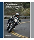 Cafe Racer The Motorcycle: Featherbeds, Clip-ons, Rear-sets and the Making of a Ton-up Boy