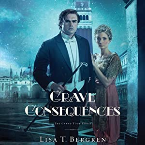 Grave Consequences: Grand Tour Series | [Lisa T. Bergren]