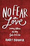 No Fear in Love: Loving Others the Way God Loves Us