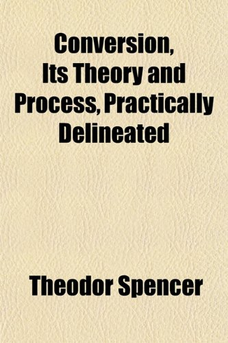 Conversion, Its Theory and Process, Practically Delineated