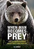 When Man Becomes Prey: Fatal Encounters with North Americas Most Feared Predators