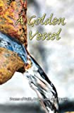 img - for A Golden Vessel: Poems of Faith, Hope, Love, and Heaven book / textbook / text book