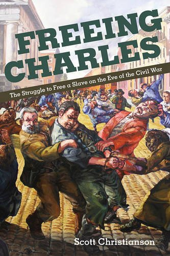 Freeing Charles: The Struggle to Free a Slave on the Eve of the Civil War (New Black Studies Series)