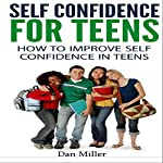 Self-Confidence for Teens: How to Improve Self-Confidence in Teenagers | Dan Miller