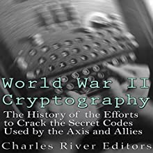 World War II Cryptography: The History of the Efforts to Crack the Secret Codes Used by the Axis and Allies | Livre audio Auteur(s) :  Charles River Editors Narrateur(s) : Scott Clem