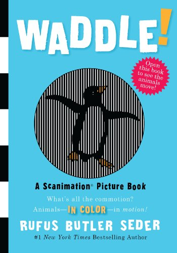 Waddle!: A Scanimation Picture Book, RUFUS BUTLER SEDER