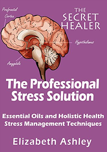 The Professional Stress Solution: Essential Oils, Aromatherapy and Holistic Healing Stress Management Techniques for The Professional Aromatherapist (The Secret Healer Book 4) (Teen Aroma compare prices)