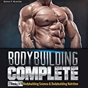 Bodybuilding Complete: 2 Books in 1: Bodybuilding Science & Bodybuilding Nutrition | [Kevin P. Hunter]
