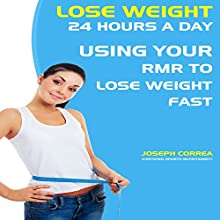 Lose Weight 24 Hours a Day: Using Your RMR to Lose Weight Fast (       UNABRIDGED) by Joseph Correa (Certified Sports Nutritionist) Narrated by Andrea Erickson