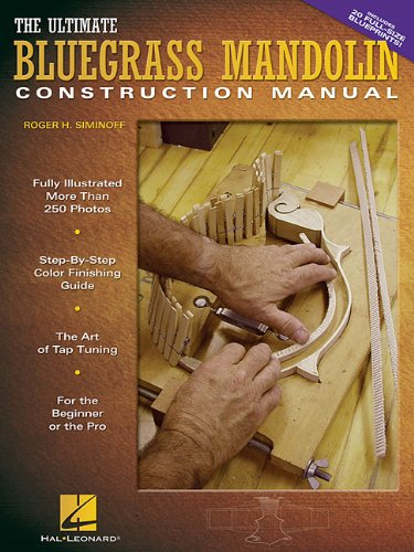 Roger H. Siminoff: The Ultimate Bluegrass Mandolin Construction Manual