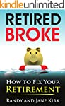 Retired Broke: How to Fix Your Retire...