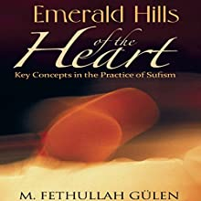 Emerald Hills of the Heart: Key Concepts in the Practice of Sufism, Volume 3 | Livre audio Auteur(s) : Fethullah Gulen Narrateur(s) : Christopher Jason Levenberg