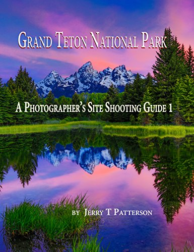 Jerry Patterson - Jackson Hole, WY: A Photographer's Shooting Guide