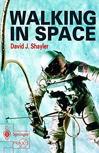 Walking in Space: Development of Space Walking Techniques (Springer-Praxis Books in Astronomy and Space Sciences)