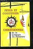 Fêtes et coutumes chrétiennes - De la liturgie au folklore