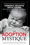 cover of The Adoption Mystique: A Hard-Hitting Exposé of the Powerful Negative Social Stigma That Permeates Child Adoption in the