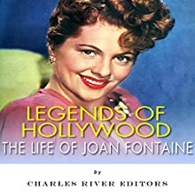 Legends of Hollywood: The Life of Joan Fontaine (       UNABRIDGED) by Charles River Editors Narrated by Diane Lehman