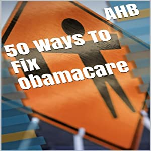 50 Ways to Fix Obamacare | [AHB]