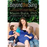 Beyond the Sling: A Real-Life Guide to Raising Confident, Loving Children the Attachment Parenting Way ~ Mayim Bialik