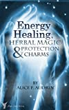 img - for Energy Healing, Herbal Magic & Protection Charms - A Wiccan Practical Guide (The Practical Wicca series Book 1) book / textbook / text book
