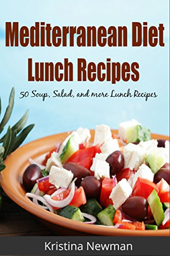 Mediterranean Diet  50 Heart Healthy, Mediterranean Diet Lunch Recipes for Health and Weight Loss! (Mediterranean Diet, Mediterranean Diet Recipes, Mediterranean Diet Cookbook Book 1) by Kristina Newman