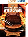 Dressing & Cooking Wild Game: From Fi...