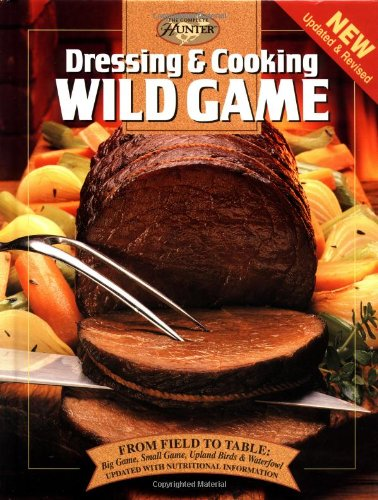 Buy Dressing  Cooking Wild Game From Field to Table Big Game Small Game Upland Birds  Waterfowl The Complete086573125X Filter