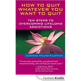 How to Quit Whatever You Want to Quit: Ten Steps to Overcoming Lifelong Addictions