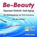 Anti Aging: Mit Selbsthypnose zur Zellverjüngung (Be-Beauty Hypnose Technik) Hörbuch von Claudia Bartsch Gesprochen von: Claudia Bartsch