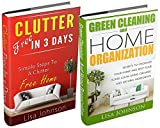 CLEANING AND HOME ORGANIZATION BOX-SET#5:: Clutter Free In 3 Days + Green Cleaning And Home Organization (Secrets To Organize Your Home And Keep Your House ... Using Organic And Natural Ingredients)