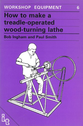 How to Make a Treadle Operated Wood-Turning Lathe (Workshop Equipment Manual)