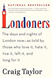 img - for Londoners: The Days and Nights of London Now--As Told by Those Who Love It, Hate It, Live It, Left It, and Long for It book / textbook / text book