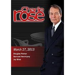Charlie Rose - Douglas Parker; Bernard Henri-Levy; Jay Bilas  (March 27, 2013)