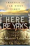 Here Be Yaks: Travels in Far West Tibet