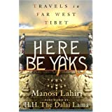 Here Be Yaks: Travels in Far West Tibetby Manosi Lahiri