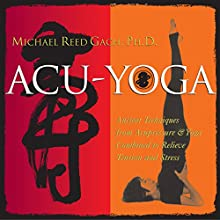 Acu-Yoga (       UNABRIDGED) by Michael Reed Gach Narrated by Michael Reed Gach
